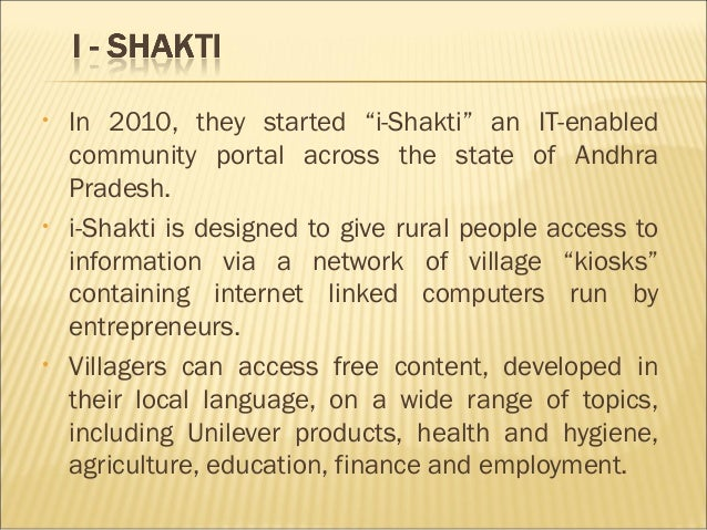 project shakthi hul rural initiative Our partnership with hul offers the rural entrepreneur a profitable business model while operating i-shakti kiosks also, low cost delivery and customized.