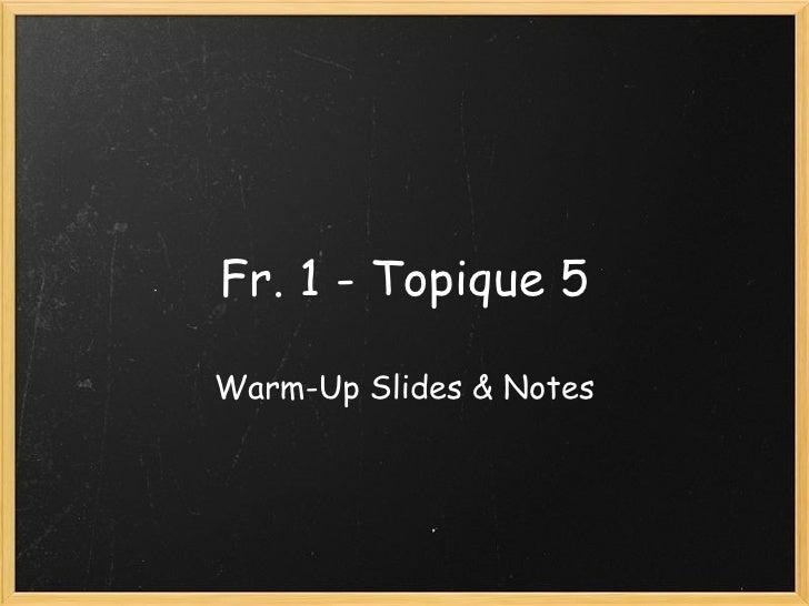 Fr. 1 - Topique 5 Warm-Up Slides & Notes