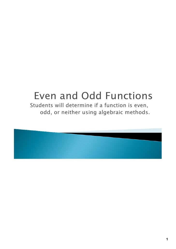 Even and Odd FunctionsStudents will determine if a function is even,   odd, or neither using algebraic methods.           ...