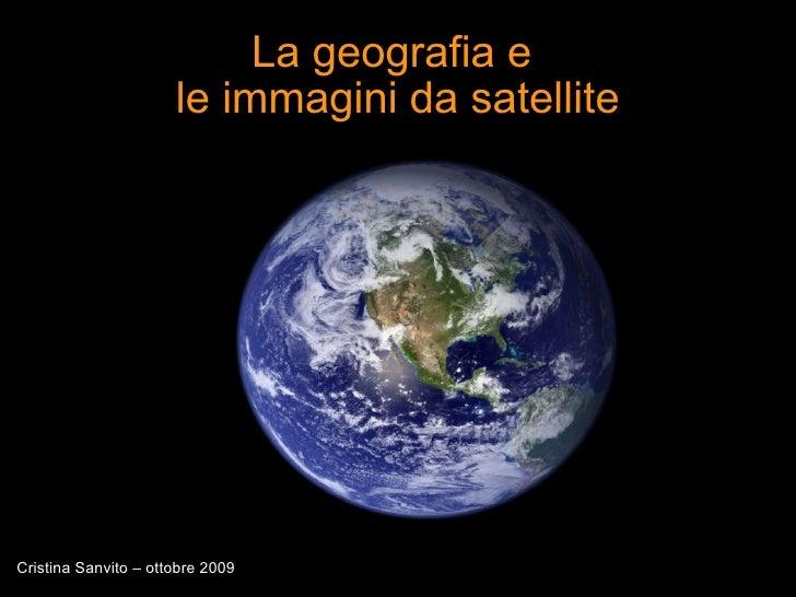 La geografia e  le immagini da satellite Cristina Sanvito – ottobre 2009