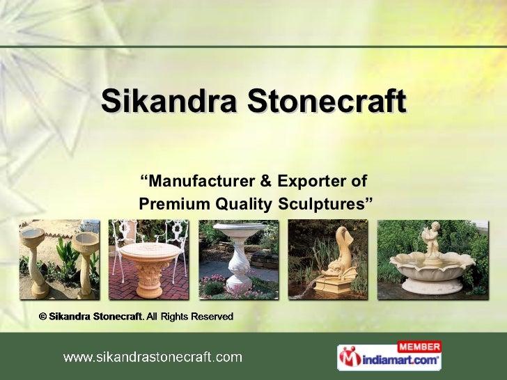 """Sikandra Stonecraft """" Manufacturer & Exporter of Premium Quality Sculptures"""""""
