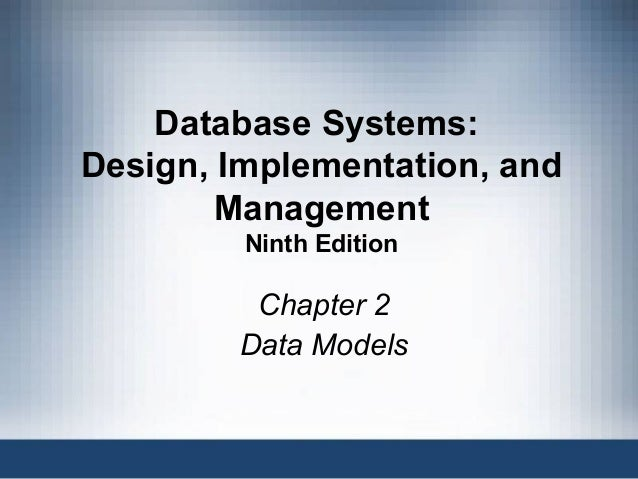 1Database Systems, 9th Edition Database Systems: Design, Implementation, and Management Ninth Edition Chapter 2 Data Models