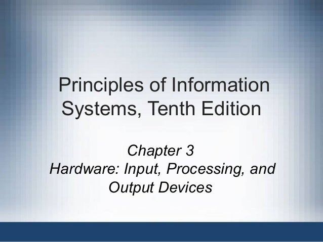 Principles of Information Systems, Tenth Edition Chapter 3 Hardware: Input, Processing, and Output Devices
