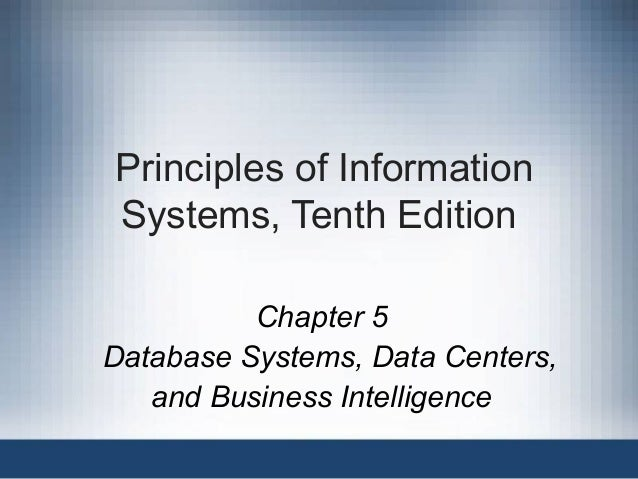 Principles of Information Systems, Tenth Edition Chapter 5 Database Systems, Data Centers, and Business Intelligence