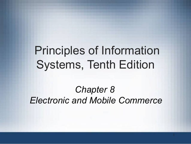 Principles of Information Systems, Tenth Edition Chapter 8 Electronic and Mobile Commerce  1