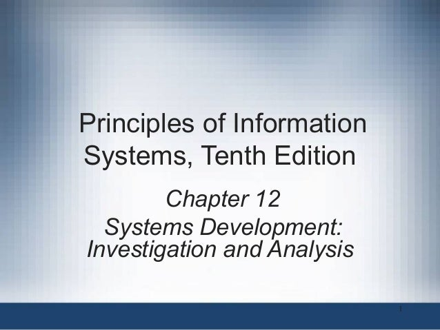 Principles of Information Systems, Tenth Edition Chapter 12 Systems Development: Investigation and Analysis 1