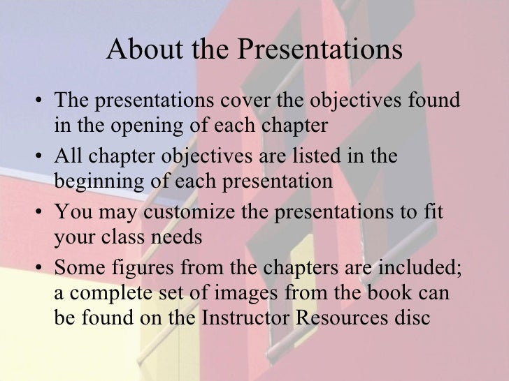 About the Presentations <ul><li>The presentations cover the objectives found in the opening of each chapter </li></ul><ul>...