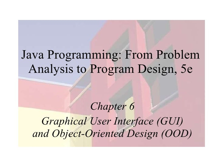 Java Programming: From Problem Analysis to Program Design, 5e Chapter 6 Graphical User Interface (GUI) and Object-Oriented...