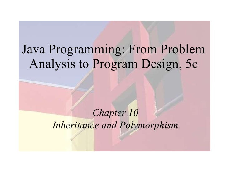 Java Programming: From Problem Analysis to Program Design, 5e Chapter 10 Inheritance and Polymorphism