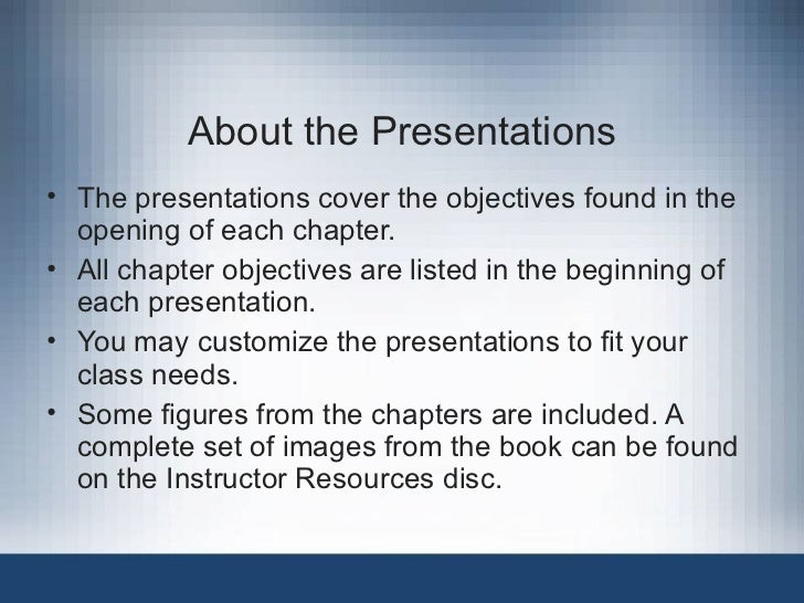 About the Presentations• The presentations cover the objectives found in the  opening of each chapter.• All chapter object...