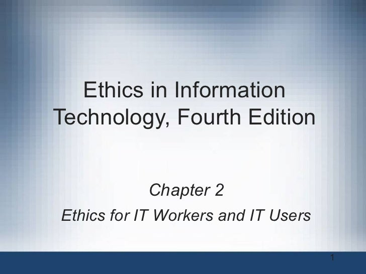 Ethics in InformationTechnology, Fourth Edition           Chapter 2Ethics for IT Workers and IT Users                     ...