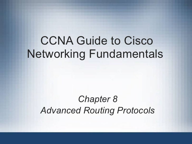 CCNA Guide to Cisco Networking Fundamentals  Chapter 8 Advanced Routing Protocols