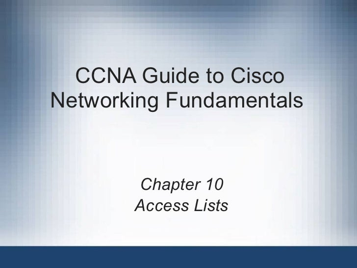 CCNA Guide to Cisco Networking Fundamentals  Chapter 10 Access Lists