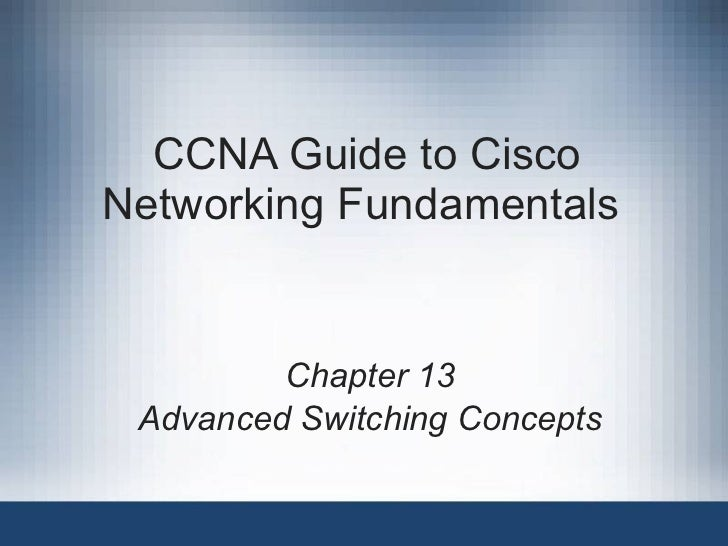 CCNA Guide to Cisco Networking Fundamentals  Chapter 13 Advanced Switching Concepts