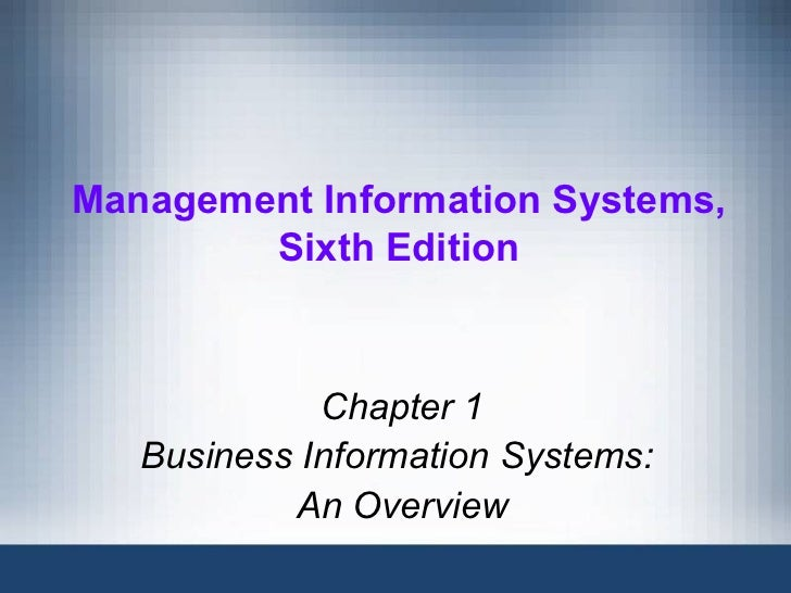 Management Information Systems,        Sixth Edition             Chapter 1   Business Information Systems:           An Ov...