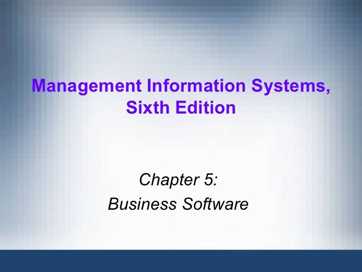 Management Information Systems,        Sixth Edition          Chapter 5:       Business Software