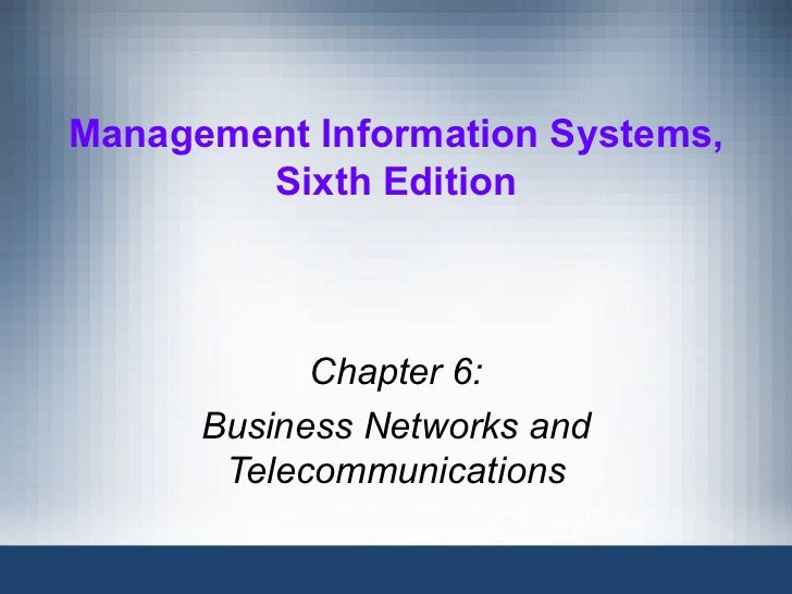 Management Information Systems,        Sixth Edition            Chapter 6:      Business Networks and       Telecommunicat...