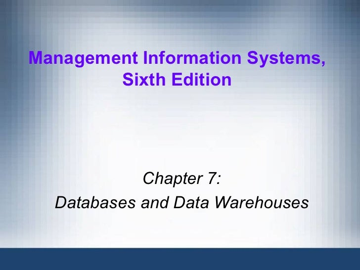 Management Information Systems,        Sixth Edition            Chapter 7:  Databases and Data Warehouses