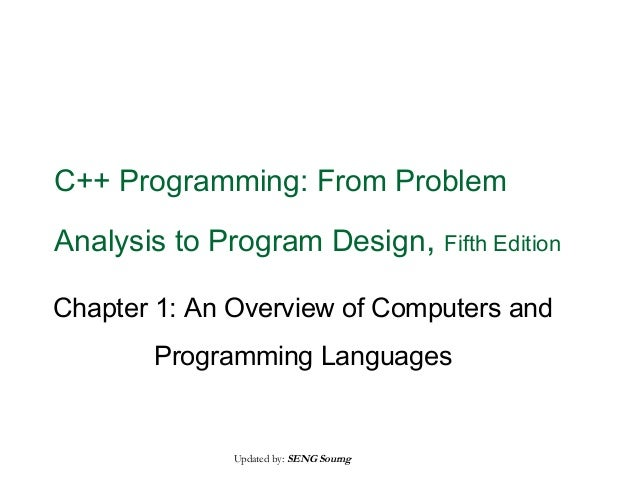C++ Programming: From Problem Analysis to Program Design,  Fifth Edition  Chapter 1: An Overview of Computers and Programm...
