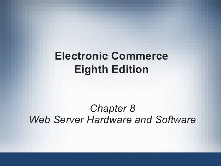 Electronic Commerce Eighth Edition Chapter 8 Web Server Hardware and Software
