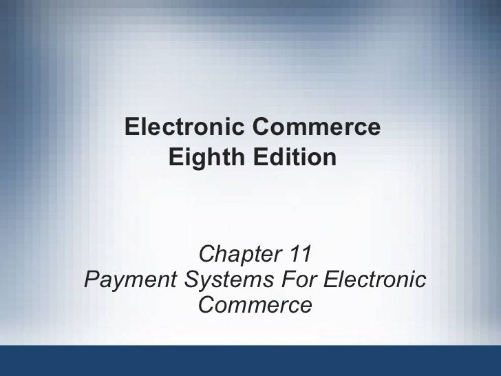 Electronic Commerce Eighth Edition Chapter 11 Payment Systems For Electronic Commerce