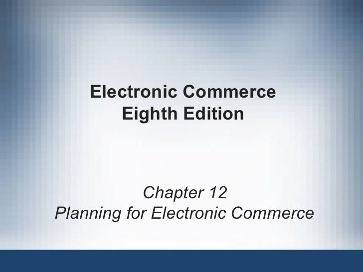 Electronic Commerce Eighth Edition Chapter 12 Planning for Electronic Commerce