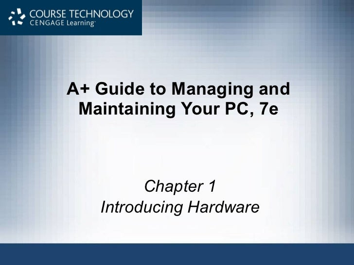A+ Guide to Managing and Maintaining Your PC, 7e Chapter 1 Introducing Hardware
