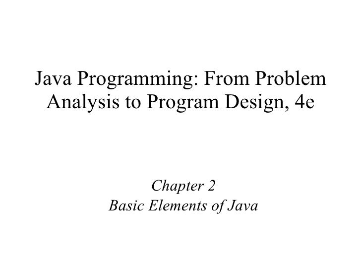 Java Programming: From Problem Analysis to Program Design, 4e Chapter 2 Basic Elements of Java
