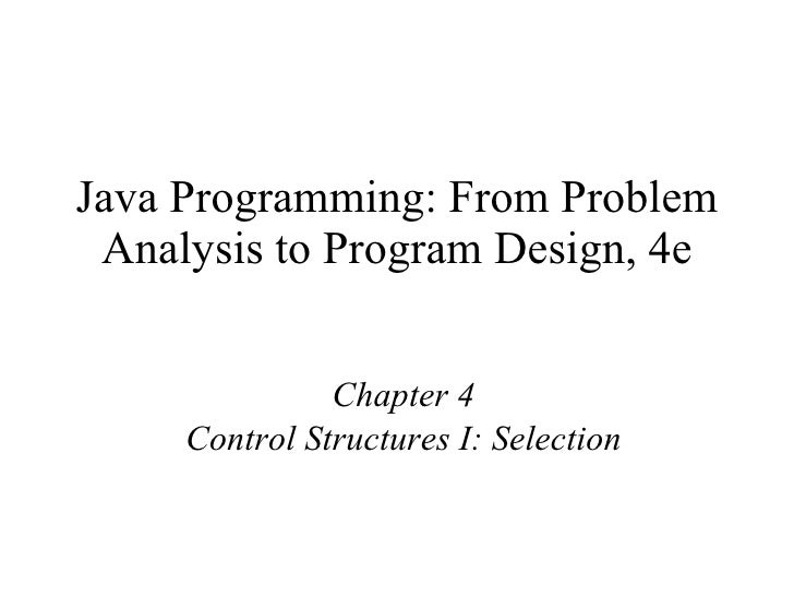 Java Programming: From Problem Analysis to Program Design, 4e Chapter 4 Control Structures I: Selection
