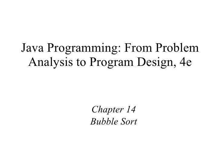 Java Programming: From Problem Analysis to Program Design, 4e Chapter 14 Bubble Sort