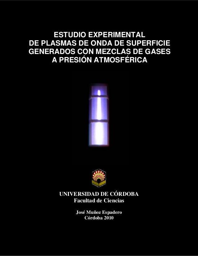 ESTUDIO EXPERIMENTAL DE PLASMAS DE ONDA DE SUPERFICIE GENERADOS CON MEZCLAS DE GASES A PRESIÓN ATMOSFÉRICA UNIVERSIDAD DE ...