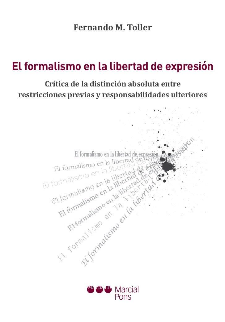 Fernando M. TollerEl formalismo en la libertad de expresión         Crítica de la distinción absoluta entre restricciones ...