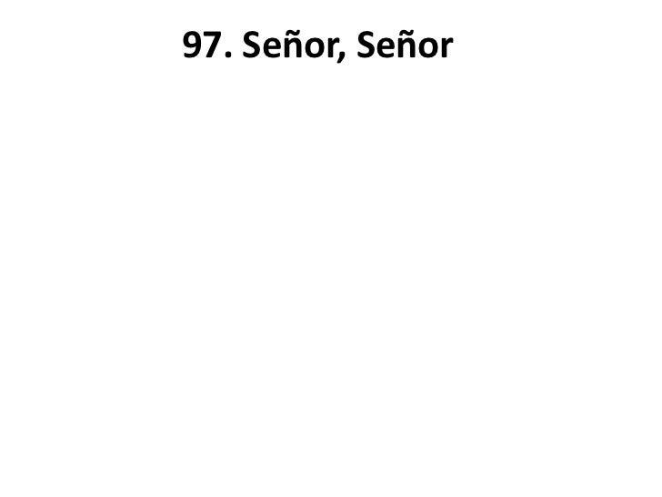 97. Señor, Señor
