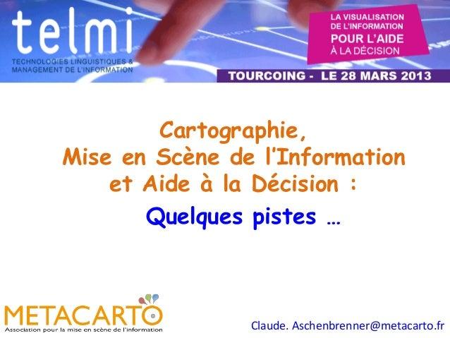 Cartographie,Mise en Scène de l'Information    et Aide à la Décision :       Quelques pistes …                Claude. As...