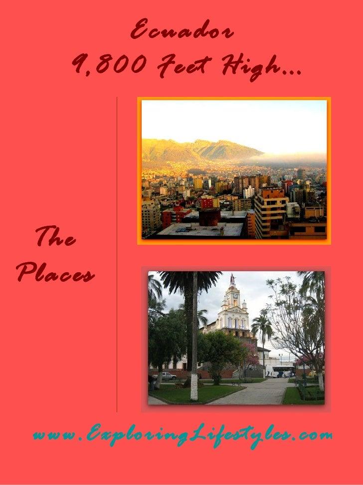 Ecuador    9,800 Feet High… ThePlaces www.ExploringLifestyles.com