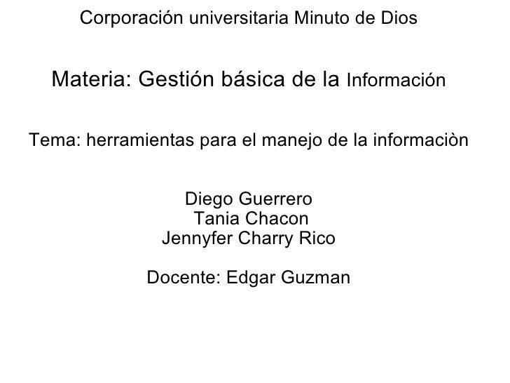 Corporación universitaria Minuto de Dios   Materia:Gestiónbásicade la Información   Tema: herramientas para el ma...