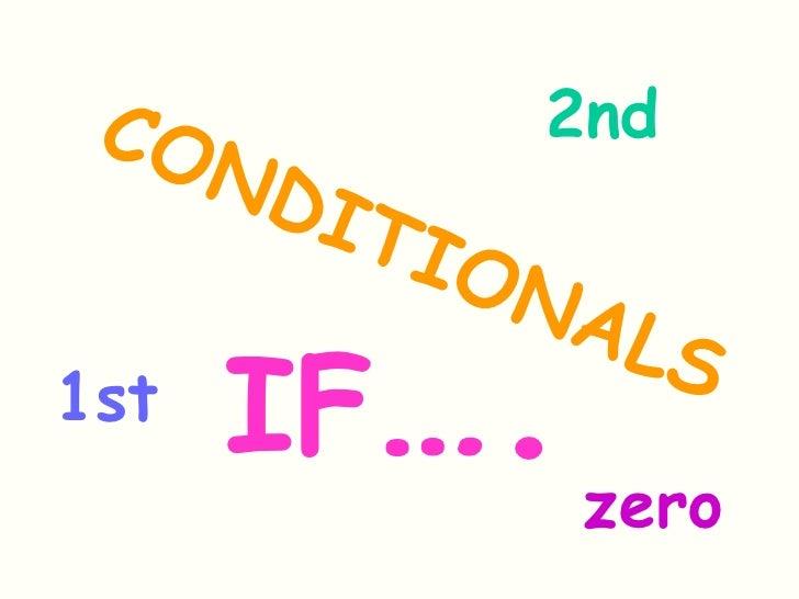 CONDITIONALS 1st 2nd zero IF ….