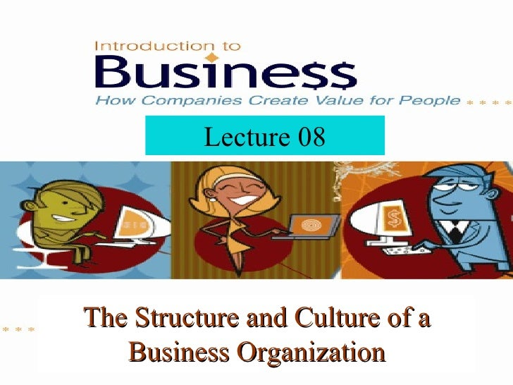 Lecture 08 The Structure and Culture of a Business Organization