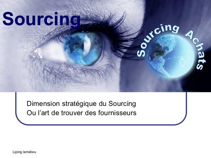 Sourcing          Dimension stratégique du Sourcing          Ou l'art de trouver des fournisseurs Liping lamidieu