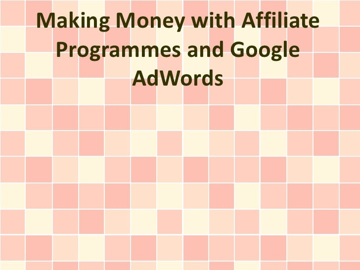 Making Money with Affiliate Programmes and Google        AdWords