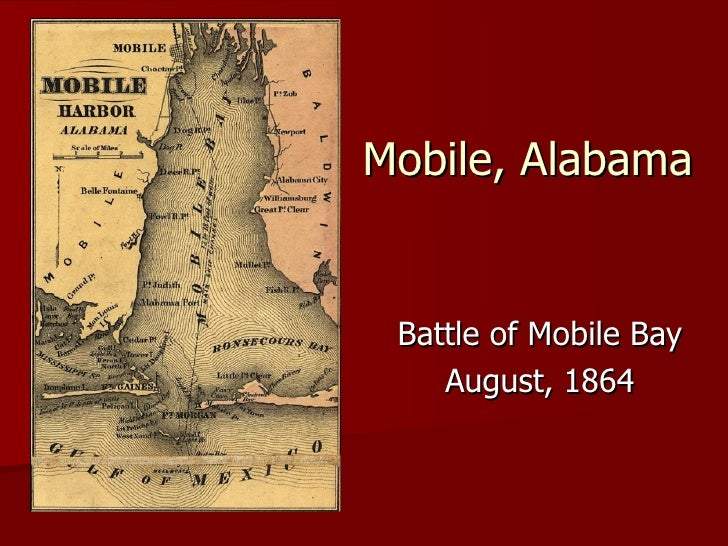Mobile, Alabama Battle of Mobile Bay August, 1864