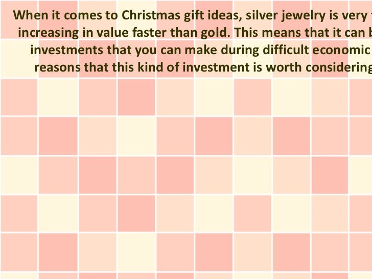 When it comes to Christmas gift ideas, silver jewelry is very fincreasing in value faster than gold. This means that it ca...
