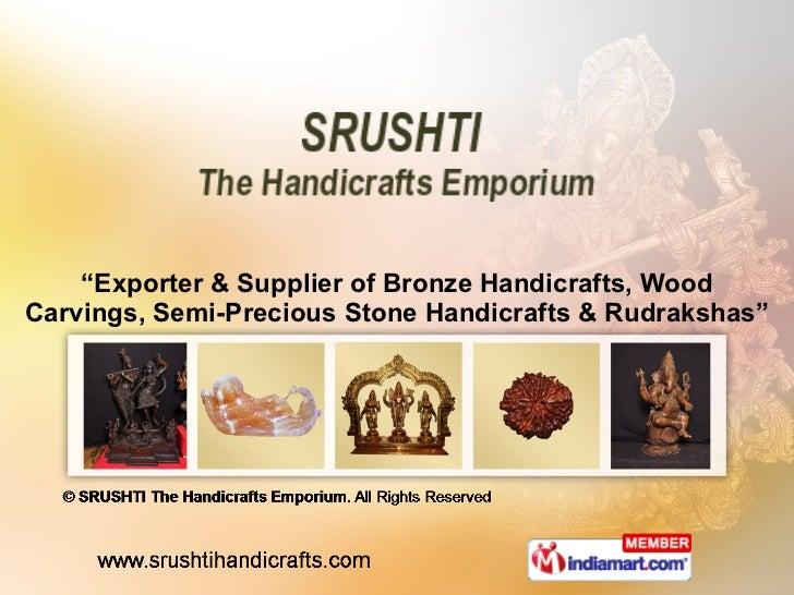 """ Exporter & Supplier of Bronze Handicrafts, Wood Carvings, Semi-Precious Stone Handicrafts & Rudrakshas"""