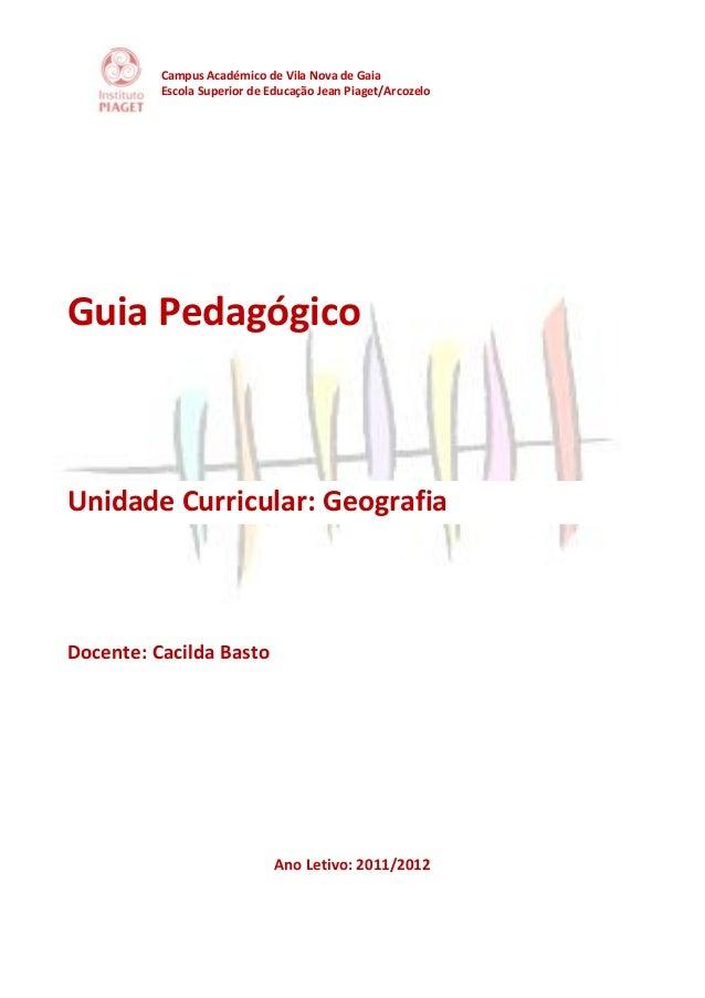 Campus Académico de Vila Nova de Gaia Escola Superior de Educação Jean Piaget/Arcozelo Guia Pedagógico Unidade Curricular:...
