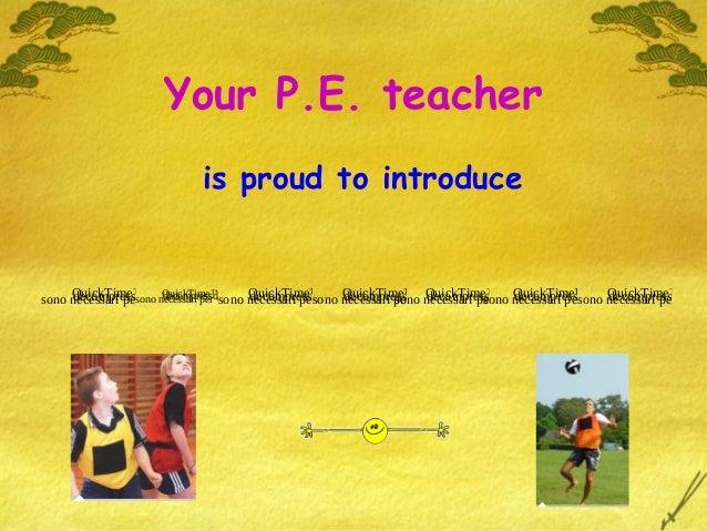 Your P.E. teacheris proud to introduceQuickTime™ e undecompressoresono necessari per visualizzare questimmagine.QuickTime™...