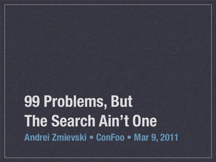 99 Problems, ButThe Search Ain't OneAndrei Zmievski • ConFoo •!Mar 9, 2011
