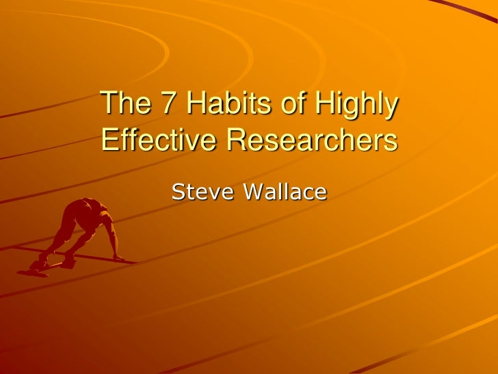 The 7 Habits of HighlyEffective Researchers     Steve Wallace