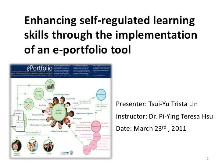 Enhancing self-regulated learningskills through the implementationof an e-portfolio tool                 Presenter: Tsui-Y...