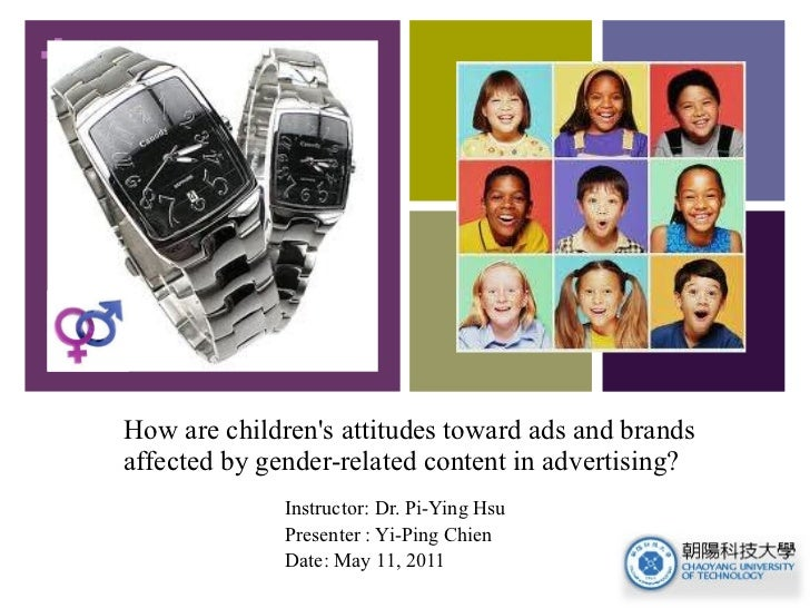 How are children's attitudes toward ads and brands affected by gender-related content in advertising?  Instructor: Dr. Pi-...