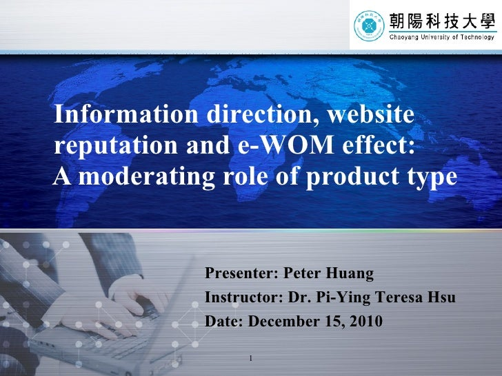 Information direction, website   reputation and e-WOM effect:   A moderating role of product type Presenter: Peter Huang I...